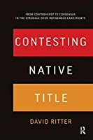 Contesting Native Title: From controversy to consensus in the struggle over Indigenous land rights