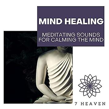 Mind Healing - Meditating Sounds For Calming The Mind
