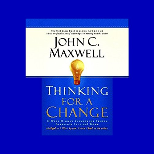 Thinking for a Change     11 Ways Highly Successful People Approach Life and Work              By:                                                                                                                                 John C. Maxwell                               Narrated by:                                                                                                                                 John C. Maxwell                      Length: 3 hrs and 22 mins     336 ratings     Overall 4.2