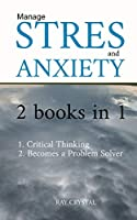 Manage Stress 2 books in 1: Critical Thinking - Becomes a Problem Solver