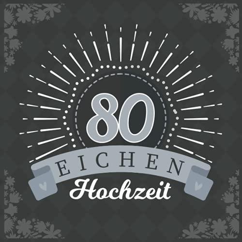 Eichen Hochzeit: Eichen Hochzeit 80 Jahre Gästebuch zum Hochzeitstag nach 80 Jahren. Zum Eintragen...