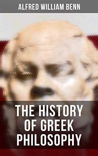 The History of Greek Philosophy (English Edition)