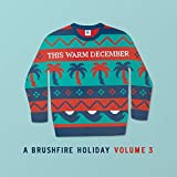 This Warm December, A Brushfire Holiday Vol. 3