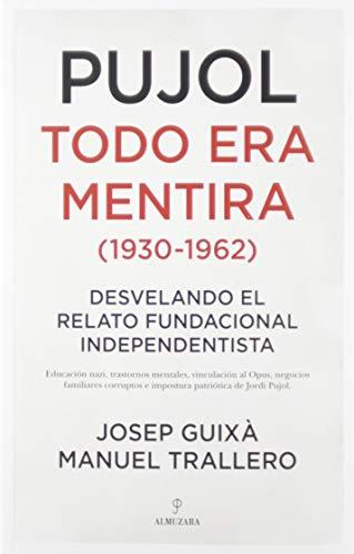 Pujol: Todo Era Mentira (1930-1962): Desvelando el relato fundacional independentista (Sociedad actual)