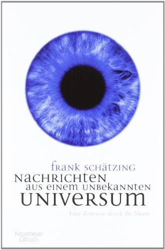 Nachrichten aus einem unbekannten Universum: Eine Zeitreise durch die Meere von Frank Schätzing (20. März 2006) Gebundene Ausgabe