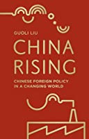 China Rising: Chinese Foreign Policy in a Changing World by Guoli Liu(2016-10-07)