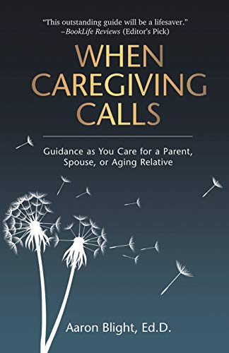 Compare Textbook Prices for When Caregiving Calls: Guidance as You Care for a Parent, Spouse, or Aging Relative  ISBN 9781733914147 by Blight, Aaron