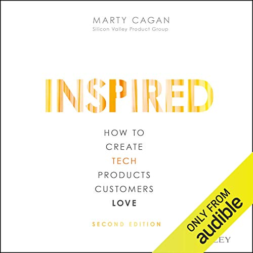 Marty Cagan - Inspired How to Create Tech Products Customers Love