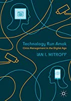 Technology Run Amok: Crisis Management in the Digital Age