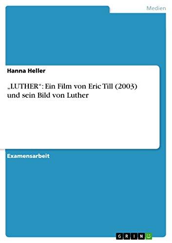 """""""LUTHER"""": Ein Film von Eric Till (2003) und sein Bild von Luther (German Edition)"""