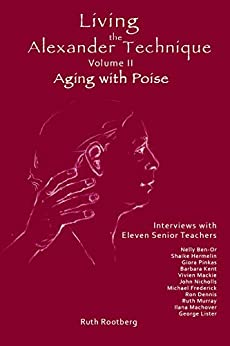 Living the Alexander Technique, Volume II: Aging with Poise by [Ruth Rootberg]