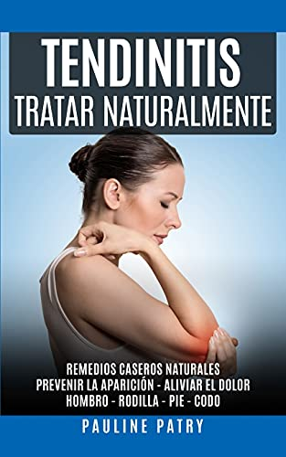 Tendinitis - Tratar Naturalmente: Remedios Caseros Naturales | Prevenir la Aparición y Aliviar el Dolor de una Tendinitis | Hombro - Rodilla - Pie - Codo ⭐