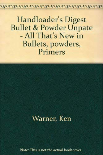 Handloader's Digest Bullet & Powder Unpate - All That's New in Bullets, powders, Primers