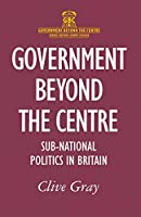 Government Beyond the Centre: Sub-National Politics in Britain