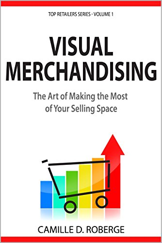 Visual Merchandising: The Art of Making the Most of Your Selling Space (Top Retailers Series Book 1) (English Edition)