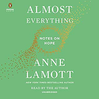 Almost Everything     Notes on Hope              Written by:                                                                                                                                 Anne Lamott                               Narrated by:                                                                                                                                 Anne Lamott                      Length: 3 hrs and 40 mins     1 rating     Overall 5.0