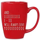 And I Will Always Love You - 14 oz Red Bistro Coffee Mug - Best Gift Ideas for Wife Husband Friend for Birthday Christmas Valentines Anniversary - Funny Gifts Idea Present - Cute Unique Novelty Mugs