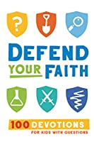 Defend Your Faith: 100 Devotions for Kids With Questions