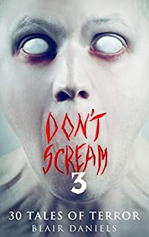Don't Scream 3: 30 More Tales to Terrify by [Blair Daniels]