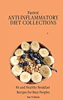 Fastest Anti-Inflammatory Diet Collections: Fit and Healthy Breakfast Recipes for Busy People