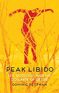 Peak Libido: Sex, Ecology, and the Collapse of Desire
