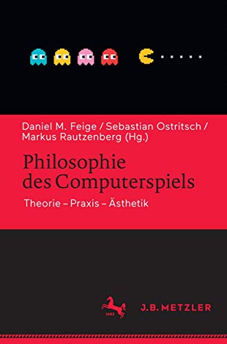 Philosophie des Computerspiels: Theorie – Praxis – Ästhetik