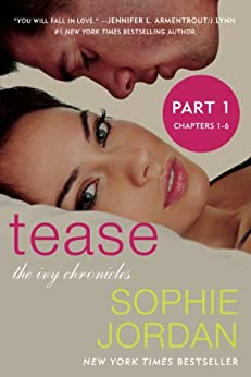 Tease (Part One: Chapters 1 - 6): The Ivy Chronicles by [Sophie Jordan]