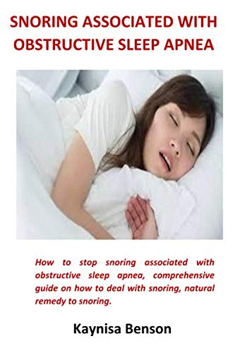 Snoring Associated With Obstructive Sleep Apnea: How to stop snoring associated with obstructive sleep apnea, comprehensive guide on how to deal with snoring, natural remedy to snoring.