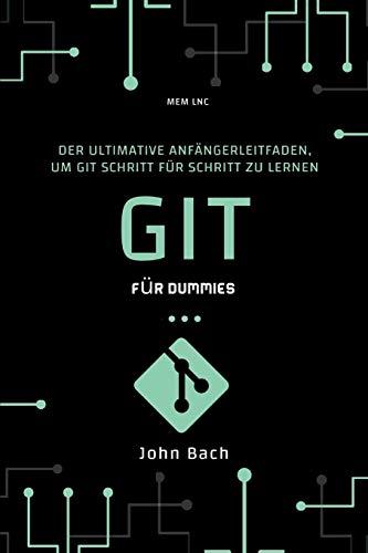 Git für dummies: Der ultimative Anfängerleitfaden, um Git Schritt für Schritt zu lernen