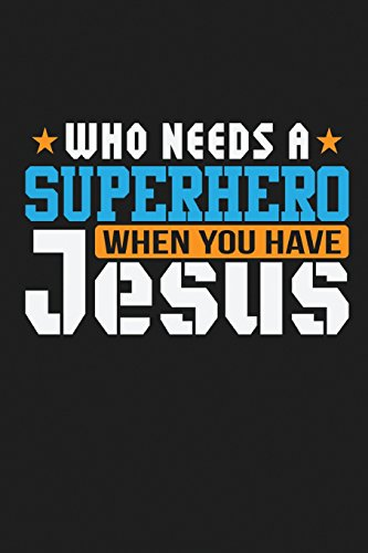 Who Needs a Superhero When You Have Jesus: Blank College Ruled Line Paper You Have Jesus Notebook For Christian Girls and Their Families. Dark Gray, ... Book: Journal Diary For Writing and Notes)