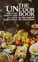 The Uncook Book: Raw Food Adventures to a New Health High