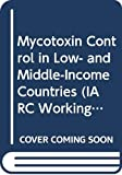 Mycotoxin Control in Low- And Middle-Income Countries (IARC Working Group Report, Band 9) - Christopher P. Wild