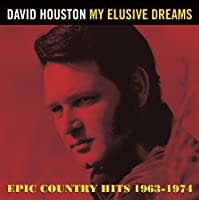 My Elusive Dreams: Epic Country Hits 1963 - 1974 by David Houston (2012-04-10)