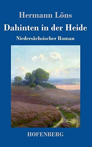 Dahinten in der Heide: Niedersächsischer Roman