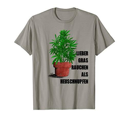 Marihuana Humor Lieber Gras Rauchen Als Heuschnupfen T-Shirt