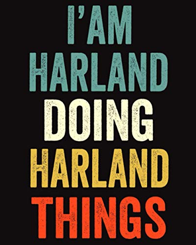 I'am Harland Doing Harland Things: Lined Notebook / Journal Gift, 120 Pages, 8 x 10 inches, Personalized Journal Gift for Harland, Gift Idea for Harland, Cute, College Ruled