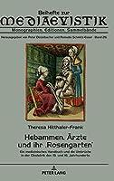 Hebammen, Aerzte Und Ihr Rosengarten: Ein Medizinisches Handbuch Und Die Umbrueche in Der Obstetrik Des 15. Und 16. Jahrhunderts (Beihefte zur Mediaevistik)