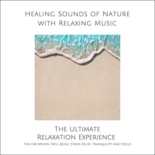 Healing Sounds of Nature with Relaxing Music for Mental Well Being, Stress Relief, Tranquility and Focus audiobook cover art
