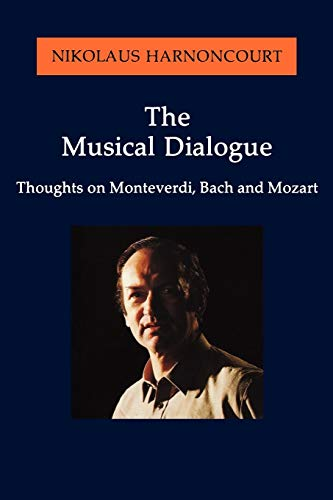 The Musical Dialogue: Thoughts on Monteverdi, Bach and Mozart (Amadeus)