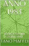 ANNO 1983: BASATA SU UNA STORIA VERA (Italian Edition)