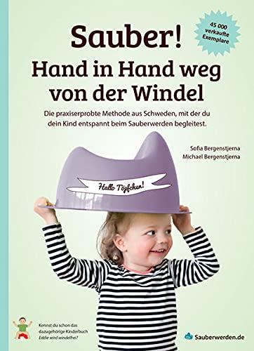 Sauber! Hand in Hand weg von der Windel: Die praxiserprobte Methode aus Schweden, mit der du dein Kind entspannt beim Sauberwerden begleitest