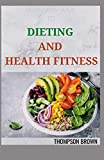 BEGINNERS GUIDE TO DIETING AND HEALTH FITNESS