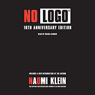 No Logo     Taking Aim at the Brand Bullies              By:                                                                                                                                 Naomi Klein                               Narrated by:                                                                                                                                 Nicola Barber                      Length: 18 hrs and 31 mins     115 ratings     Overall 4.2