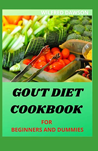 GOUT DIET COOKBOOK FOR BEGINNERS AND DUMMIES: Foods to Avoid - Foods to Enjoy Including Fresh Recipes