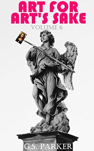 Art for Art's Sake: Volume 6 (English Edition)