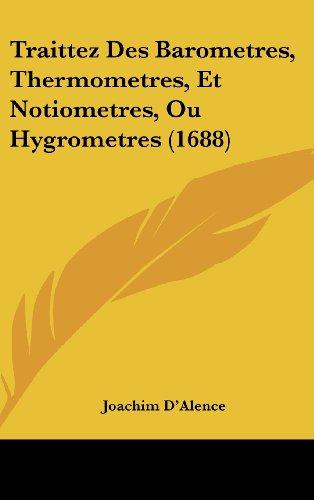 Traittez Des Barometres, Thermometres, Et Notiometres, Ou Hygrometres (1688)