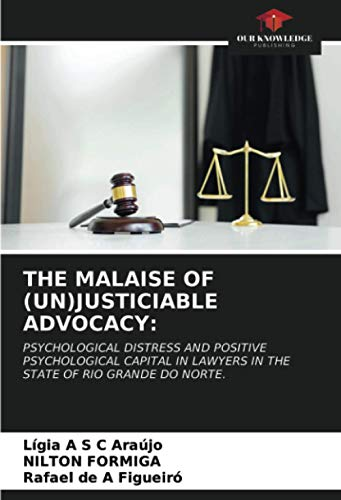 THE MALAISE OF (UN)JUSTICIABLE ADVOCACY:: PSYCHOLOGICAL DISTRESS AND POSITIVE PSYCHOLOGICAL CAPITAL IN LAWYERS IN THE STATE OF RIO GRANDE DO NORTE.
