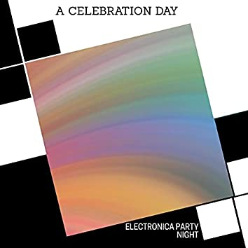 A Celebration Day - Electronica Party Night