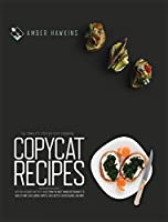 Copycat Recipes: The complete step by step cookbook with 100+ accurate and tasty dishes from the most famous restaurants to make at home. Olive Garden, Chipotle, Red Lobster, Cracker Barrel and more