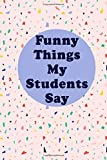 Funny Things My Students Say: Teacher Appreciation Gag Gift Funny Lined Notebook Journal 6x9 120 Pages Abstract Marble Light Pink Terrazzo (Funny Notebooks and Gag Gifts)